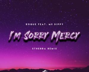 Fakaza Music Download Roque I'm Sorry Mercy (DJ Stherra Remix) Mp3