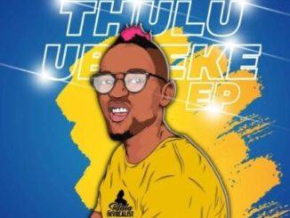 Sdala the Vocalist Thulu Ubheke EP Zip Download Fakaza