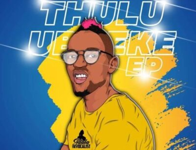 Sdala the Vocalist Thulu Ubheke EP Zip Download Fakaza