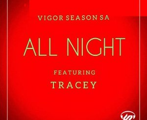 Fakaza Music Download Vigor Season-SA & Tracey All Night Mp3