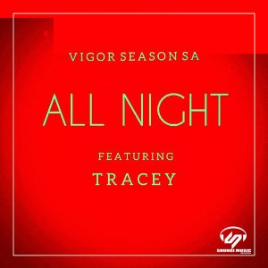 Fakaza Music Download Vigor Season-SA & Tracey All Night Mp3