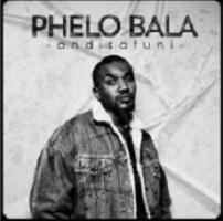 Phelo Bala Angisafuni MP3 Download Fakaza