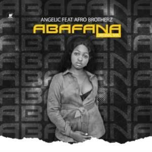 Angelic Abafana Mp3 Download Fakaza