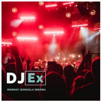 DJ Ex Monday Izokhala Ingoma Mp3 Download Fakaza