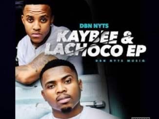 Dbn Nyts Kaybee& Lachoco EP Zip Fakaza Music Download