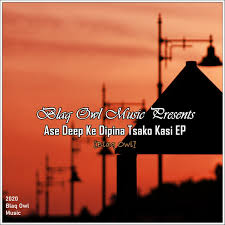 Blaq Owl Ase Deep Ke Dipina Tsako Kasi EP Zip Download Fakaza