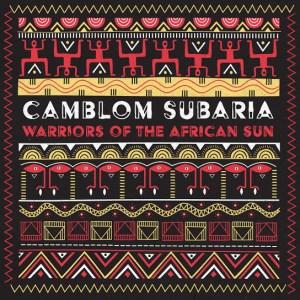 Camblom Subaria Warriors of the African Sun EP Zip Download Fakaza