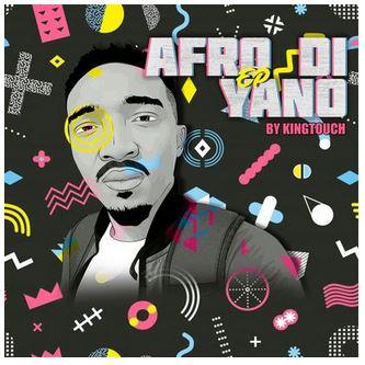 KingTouch Afro Di Yano Download EP Zip Fakaza