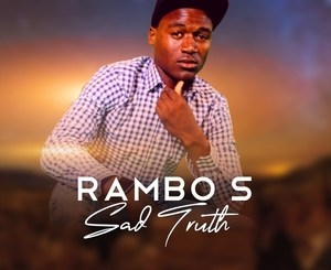 Rambo S Sad Truth EP Zip Download Fakaza