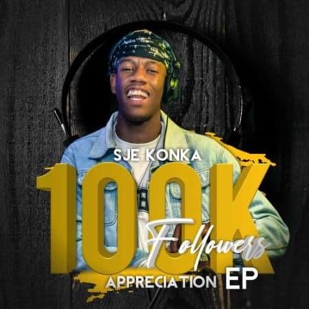 Sje Konka 100k Followers Appreciation EP Zip Fakaza Download