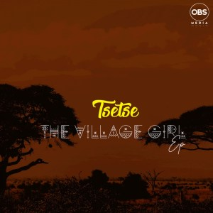 Tsetse The Village Girl EP Zip Download Fakaza