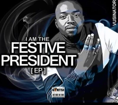 Vusinator I Am The Festive President EP Zip Download Fakaza