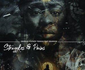 Enosoul & Ntate Tshego Struggles & Pains Mp3 Download Fakaza