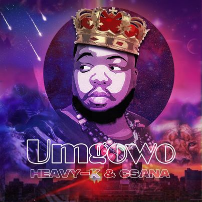 HEAVY-K & Csana Umgowo Mp3 Download Fakaza