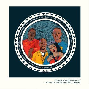 Kususa & Argento Dust, Zameka Victims of the Night Zip Download Fakaza