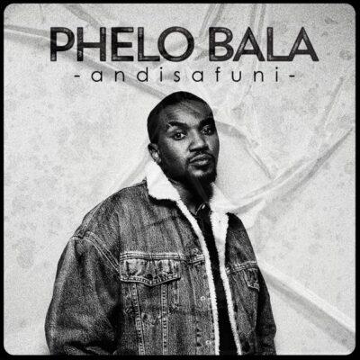 Phelo Bala Andisafuni Mp3 Download Fakaza