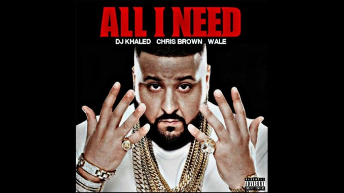 Dj Khaled, Chris Brown & Wale All I Need Mp3 Download