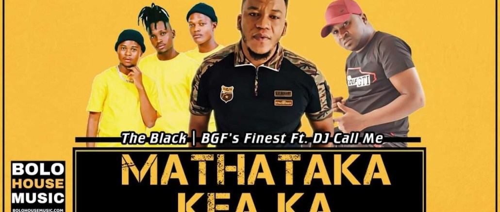 The Black x BGF's Finest Mathataka ke Aka Ft DJ Call Me Mp3 Download