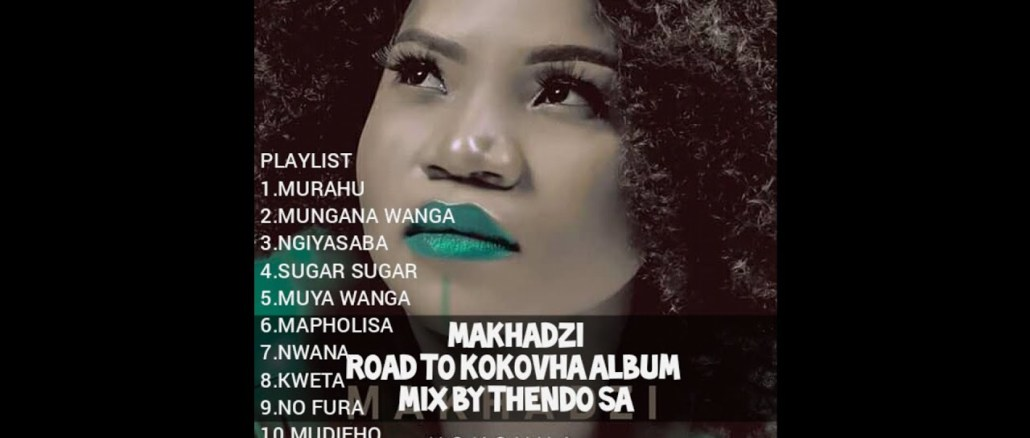 THENDO SA MAKHADZI ROAD TO KOKOVHA ALBUM MIX Mp3 Download