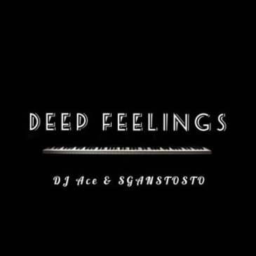 DJ Ace & Sgantsotso Deep Feelings Mp3 Fakaza Music Download