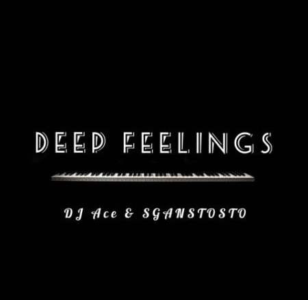 DJ Ace & Sgantsotso Deep Feelings Mp3 Fakaza Music Download
