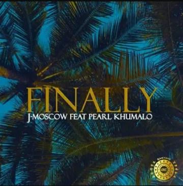 J-Moscow Finally Mp3 Fakaza Music Download