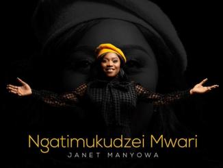 Janet Manyowa Ngatimukudzei Mwari Mp3 Fakaza Music Download