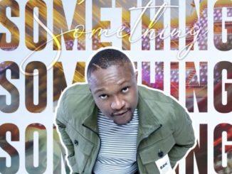 Kaylow Something Mp3 Fakaza Music Download