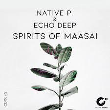Native P. & Echo Deep Spirits Of Maasai Mp3 Fakaza Music Download