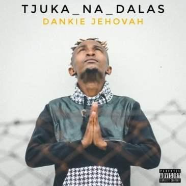 Tjuka Na Dalas Dankie Jehovah Mp3 Fakaza Music Download