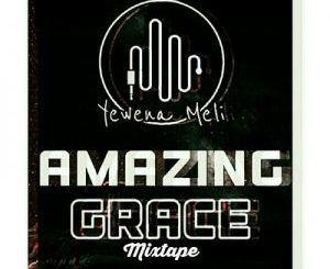 Yewena Meli Amazing Grace Mixtape Vol 1 Mp3 Download Fakaza