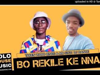 Taken Wabo Rinee & Mr Six21 DJ Dance Bo Rekile Ke Nna Mp3 Download