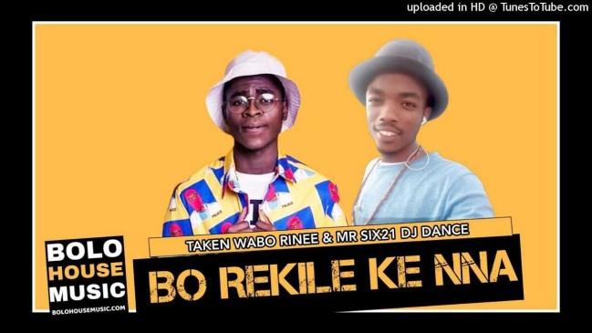 Taken Wabo Rinee & Mr Six21 DJ Dance Bo Rekile Ke Nna Mp3 Download