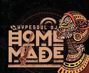 HypeSoul Home Made EP ZIP Fakaza Music Download