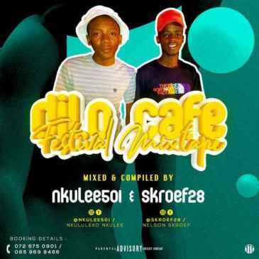 Nkulee 501 & Skroef28 Dilo Cafe Festival Mix Mp3 Fakaza Music Download