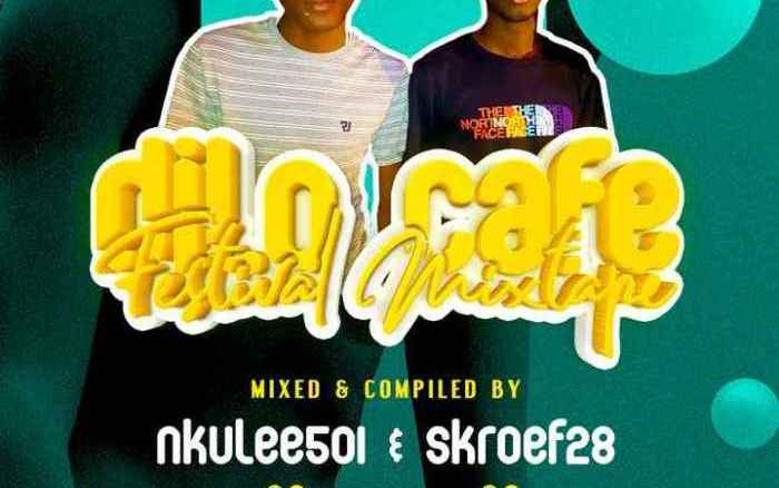 Nkulee 501 & Skroef28 Dilo Cafe Festival Mix Mp3 Fakaza Music Download