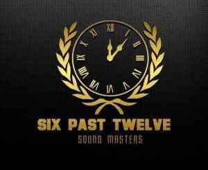 Six Past Twelve Monyamaneng Mp3 Fakaza Music Download