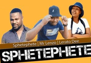 Sphetephete, Mr Lenzo & Lerato Dee Sphetephete (Original) Mp3 Fakaza Music Download