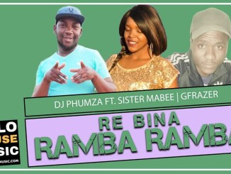 DJ Phumza Re Bina Ramba Ramba Ft Sister Mabee & Gfrazer Mp3 Download