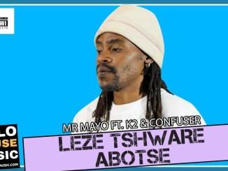 Mr Mayo Leze Tshware Abotse K2 & Confuser Mp3 Download Fakaza
