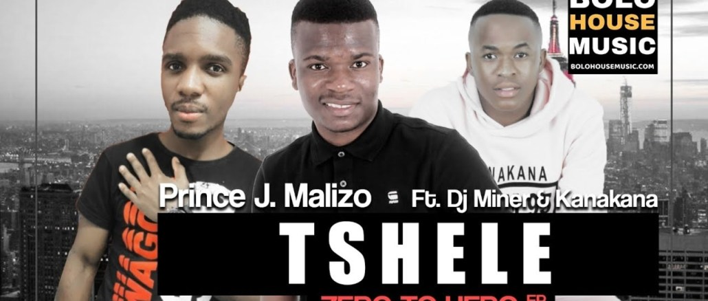 Prince J.Malizo Tshele Ft DJ Miner & Kanakana Mp3 Download