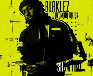 Blaklez Dont Mind The Bs EP Zip Download Fakaza
