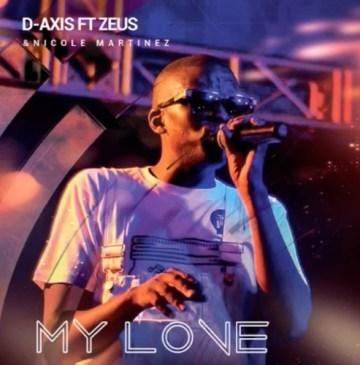DOWNLOAD D-Axis My Love Mp3 Fakaza Ft. Zeus & Nicole Martinez