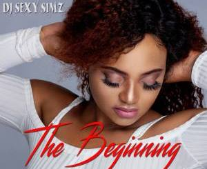 DJ Sexy Simz The Beginning EP Download Zip Fakaza