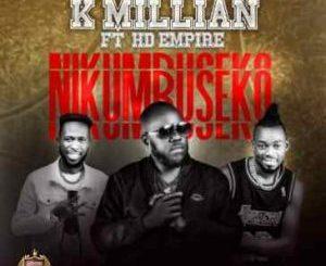 K Millian Nikumbuseko Mp3 Fakaza Music Download