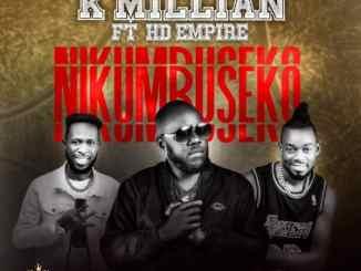 Download K Millian ft. Hd Empire Nikumbuseko Mp3 Fakaza