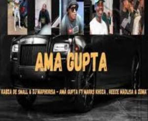 Kabza De Small & DJ Maphorisa AMA GUPTA ft Marks Khoza , Reece Madlisa & Zuma Mp3 Fakaza Music Download