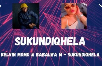 Kelvin Momo & Babalwa M Sukundiqhela Mp3 Fakaza Music Download