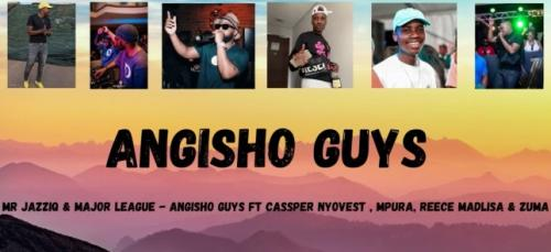 Mr Jazziq & Major League Djz Angisho Guys Mp3 Fakaza Music Download