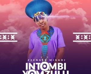 Zeenger Migadi Intombi Yom Zulu Mp3 Fakaza Music Download